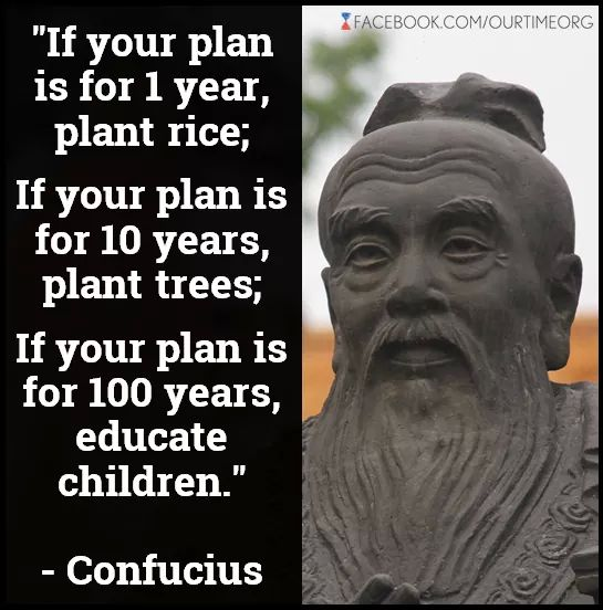 …If Your Plan Is 100 Years, Educate Children. Words Of